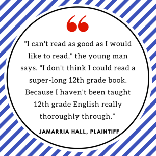 "_I can't read as good as I would like to read,_ the young man says. _I don't think I could read a super-long 12th grade book. Because I haven't been taught 12th grade English really thoroughly through."" 1.png"